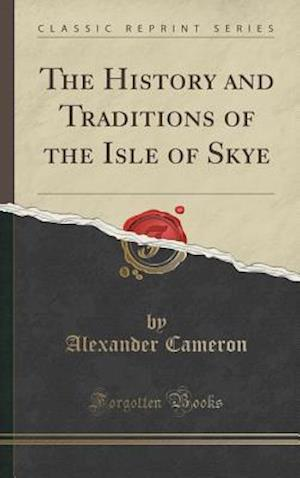 Bog, hardback The History and Traditions of the Isle of Skye (Classic Reprint) af Alexander Cameron