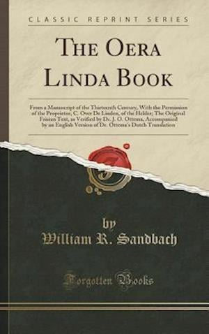 Bog, hardback The Oera Linda Book: From a Manuscript of the Thirteenth Century, With the Permission of the Proprietor, C. Over De Linden, of the Helder; The Origina af William R. Sandbach