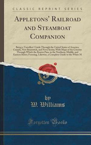 Bog, hardback Appletons' Railroad and Steamboat Companion: Being a Travellers' Guide Through the United States of America, Canada, New Brunswick, and Nova Scotia; W af W. Williams