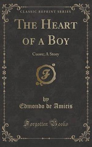 Bog, hardback The Heart of a Boy af Edmondo De Amicis