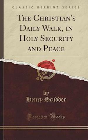 Bog, hardback The Christian's Daily Walk, in Holy Security and Peace (Classic Reprint) af Henry Scudder