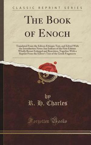 Bog, hardback The Book of Enoch: Translated From the Editors Ethiopic Text, and Edited With the Introduction Notes Ans Indexes of the First Edition Wholly Recast En af R. H. Charles