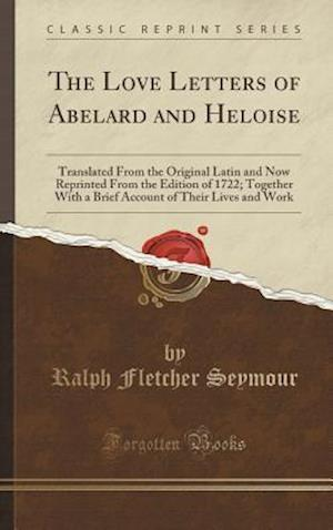 Bog, hardback The Love Letters of Abelard and Heloise: Translated From the Original Latin and Now Reprinted From the Edition of 1722; Together With a Brief Account af Ralph Fletcher Seymour