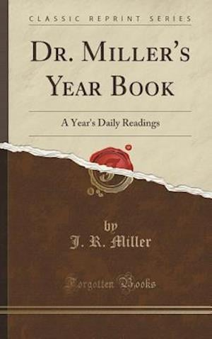 Bog, hardback Dr. Miller's Year Book: A Year's Daily Readings (Classic Reprint) af J. R. Miller