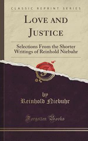 Bog, hardback Love and Justice: Selections From the Shorter Writings of Reinhold Niebuhr (Classic Reprint) af Reinhold Niebuhr