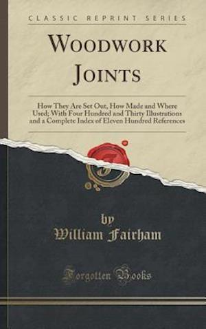 Bog, hardback Woodwork Joints: How They Are Set Out, How Made and Where Used; With Four Hundred and Thirty Illustrations and a Complete Index of Eleven Hundred Refe af William Fairham