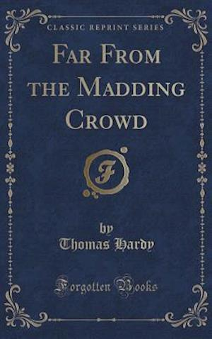 Bog, hardback Far From the Madding Crowd (Classic Reprint) af Thomas Hardy