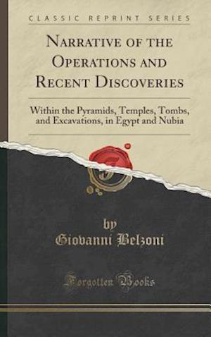 Bog, hardback Narrative of the Operations and Recent Discoveries: Within the Pyramids, Temples, Tombs, and Excavations, in Egypt and Nubia (Classic Reprint) af Giovanni Belzoni