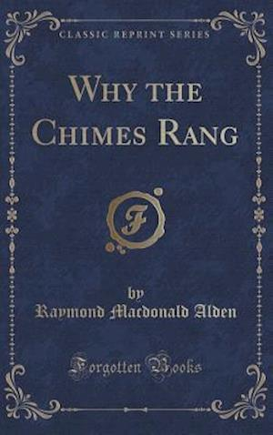 Why the Chimes Rang (Classic Reprint)