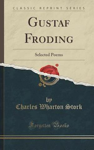 Bog, hardback Gustaf Froding: Selected Poems (Classic Reprint) af Charles Wharton Stork