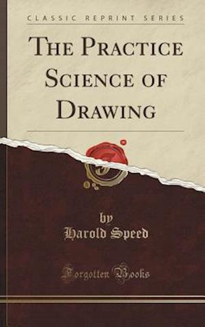 Bog, hardback The Practice Science of Drawing (Classic Reprint) af Harold Speed