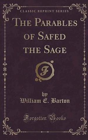Bog, hardback The Parables of Safed the Sage (Classic Reprint) af William E. Barton