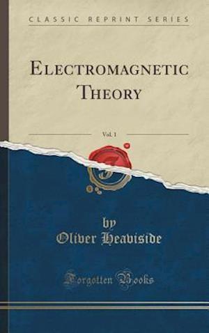 Bog, hardback Electromagnetic Theory, Vol. 1 (Classic Reprint) af Oliver Heaviside