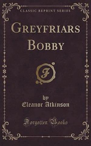 Greyfriars Bobby (Classic Reprint)