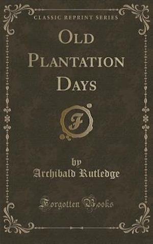 Old Plantation Days (Classic Reprint)