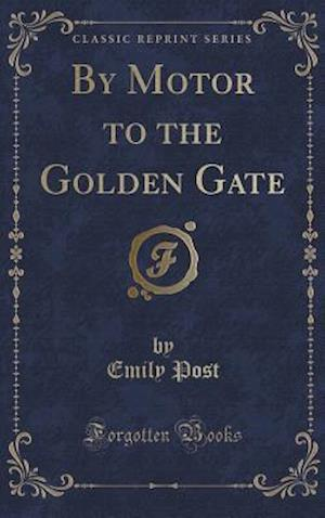 By Motor to the Golden Gate (Classic Reprint)