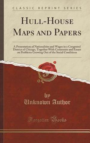 Bog, hardback Hull-House Maps and Papers: A Presentation of Nationalities and Wages in a Congested District of Chicago, Together With Comments and Essays on Problem af Unknown Author