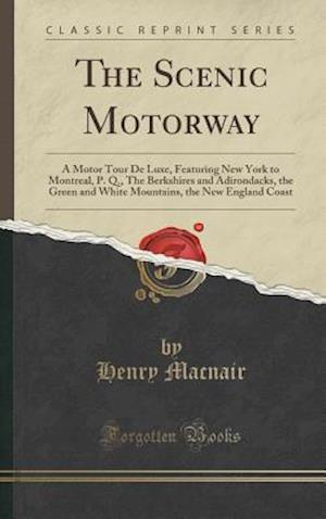 Bog, hardback The Scenic Motorway: A Motor Tour De Luxe, Featuring New York to Montreal, P. Q., The Berkshires and Adirondacks, the Green and White Mountains, the N af Henry Macnair