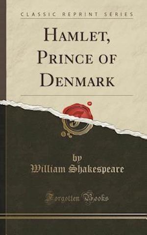 Bog, hardback Hamlet, Prince of Denmark (Classic Reprint) af William Shakespeare