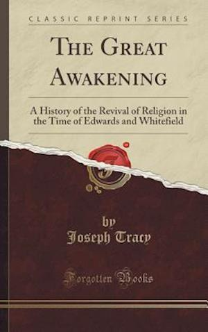 Bog, hardback The Great Awakening: A History of the Revival of Religion in the Time of Edwards and Whitefield (Classic Reprint) af Joseph Tracy