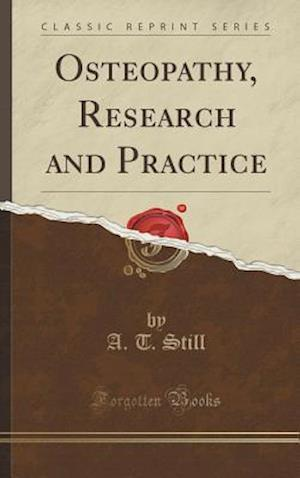 Bog, hardback Osteopathy, Research and Practice (Classic Reprint) af A. T. Still