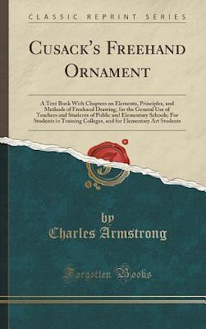 Bog, hardback Cusack's Freehand Ornament: A Text Book With Chapters on Elements, Principles, and Methods of Freehand Drawing, for the General Use of Teachers and St af Charles Armstrong