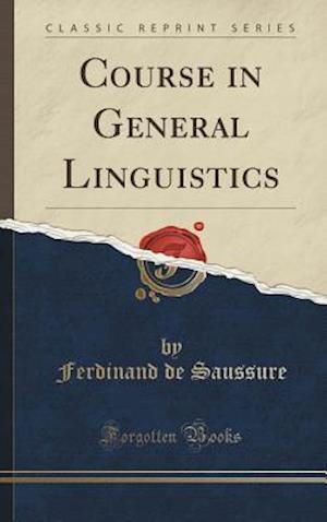 Bog, hardback Course in General Linguistics (Classic Reprint) af Ferdinand De Saussure