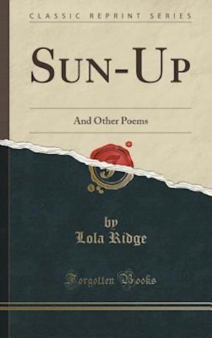 Bog, hardback Sun-Up: And Other Poems (Classic Reprint) af Lola Ridge