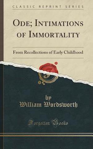 Bog, hardback Ode; Intimations of Immortality: From Recollections of Early Childhood (Classic Reprint) af William Wordsworth