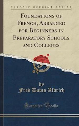 Bog, hardback Foundations of French, Arranged for Beginners in Preparatory Schools and Colleges (Classic Reprint) af Fred Davis Aldrich