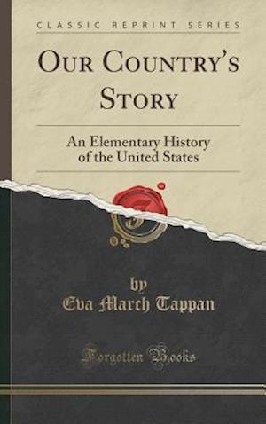 Bog, hardback Our Country's Story: An Elementary History of the United States (Classic Reprint) af Eva March Tappan