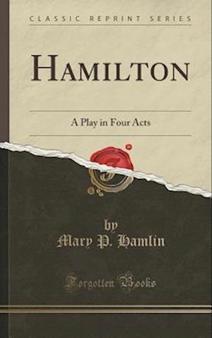 Bog, hardback Hamilton: A Play in Four Acts (Classic Reprint) af Mary P. Hamlin