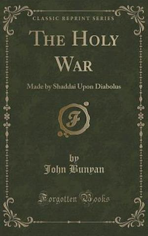 The Holy War: Made by Shaddai Upon Diabolus (Classic Reprint)