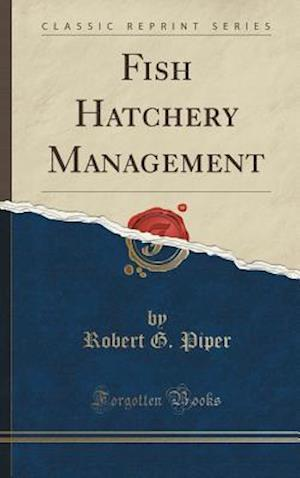 Fish Hatchery Management (Classic Reprint)