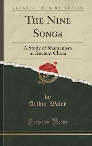Bog, hardback The Nine Songs: A Study of Shamanism in Ancient China (Classic Reprint) af Arthur Waley