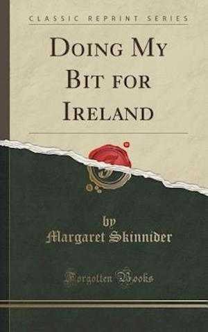 Doing My Bit for Ireland (Classic Reprint)