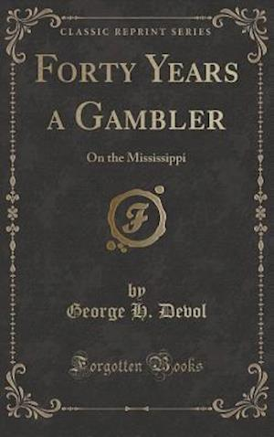 Bog, hardback Forty Years a Gambler: On the Mississippi (Classic Reprint) af George H. Devol