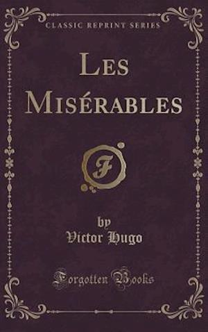 Bog, hardback Les Misérables (Classic Reprint) af Victor Hugo