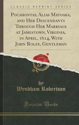 Bog, hardback Pocahontas, Alias Matoaka, and Her Descendants Through Her Marriage at Jamestown, Virginia, in April, 1614, with John Rolfe, Gentleman (Classic Reprin af Wyndham Robertson