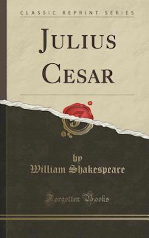 Bog, hardback Julius Cesar (Classic Reprint) af William Shakespeare