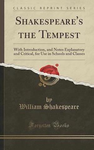 Bog, hardback Shakespeare's the Tempest: With Introduction, and Notes Explanatory and Critical, for Use in Schools and Classes (Classic Reprint) af William Shakespeare