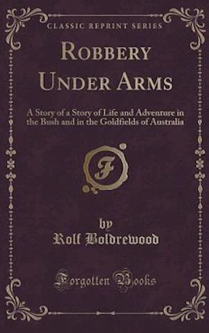 Bog, hardback Robbery Under Arms: A Story of a Story of Life and Adventure in the Bush and in the Goldfields of Australia (Classic Reprint) af Rolf Boldrewood