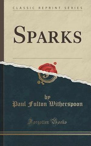 Bog, hardback Sparks (Classic Reprint) af Paul Fulton Witherspoon