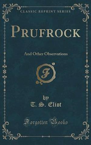 Prufrock: And Other Observations (Classic Reprint)