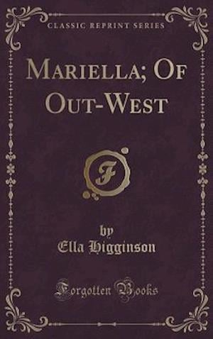 Bog, hardback Mariella; Of Out-West (Classic Reprint) af Ella Higginson