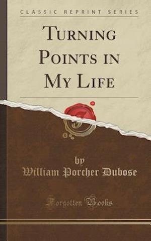 Bog, hardback Turning Points in My Life (Classic Reprint) af William Porcher Dubose