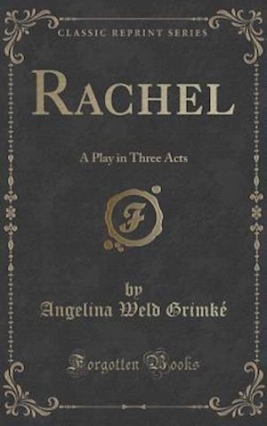 Bog, hardback Rachel: A Play in Three Acts (Classic Reprint) af Angelina Weld Grimke