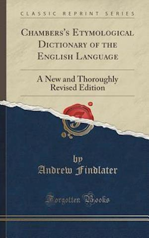 Bog, hardback Chambers's Etymological Dictionary of the English Language: A New and Thoroughly Revised Edition (Classic Reprint) af Andrew Findlater
