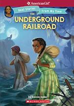The Underground Railroad (American Girl Real Stories from My Time)
