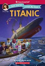 The Titanic (American Girl Real Stories from My Time)